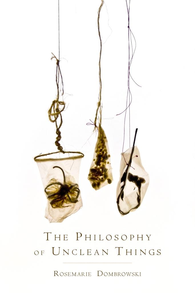 Rosemarie Dombrowski (BA 1996; PhD 2007). The Philosophy of Unclean Things. Finishing Line Press, 2016.