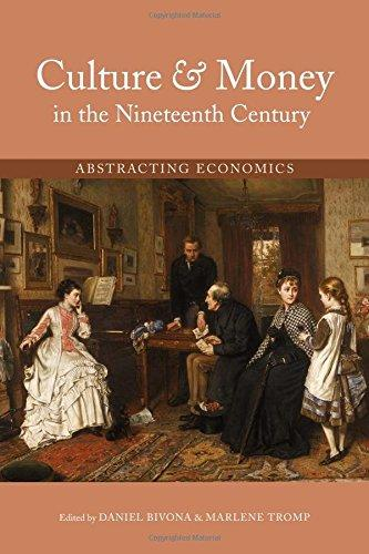 Culture and Money in the Nineteenth Century: Abstracting Economics co-edited by Daniel Bivona