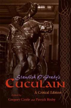 Standish O'Grady's Cuculain: A Critical Edition co-edited by Gregory Castle