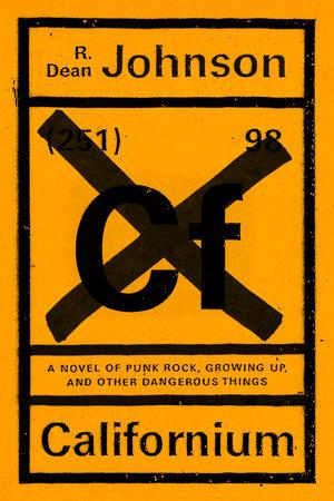 Californium: A Novel of Punk Rock, Growing up, and Other Dangerous Things by Robert Dean Johnson