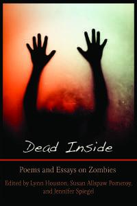 Dead Inside: Poems and Essays on Zombies co-edited by Jennifer Spiegel