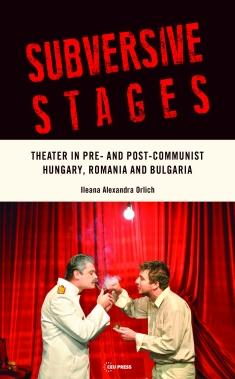 Ileana Orlich (MA 1978; PhD 1987). Subversive Stages: Theater in Pre- and Post-Communist Hungary, Romania and Bulgaria. Central European University Press, 2017.