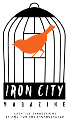 Iron City Magazine: Creative Expressions By and For the Incarcerated